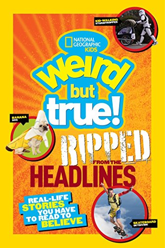 National Geographic Kids Weird but True!: Ripped from the Headlines: Real-life Stories You Have to ...