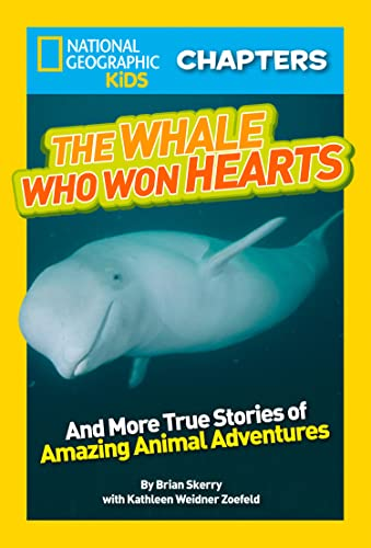 9781426315206: National Geographic Kids Chapters: The Whale Who Won Hearts: And More True Stories of Adventures with Animals (NGK Chapters)