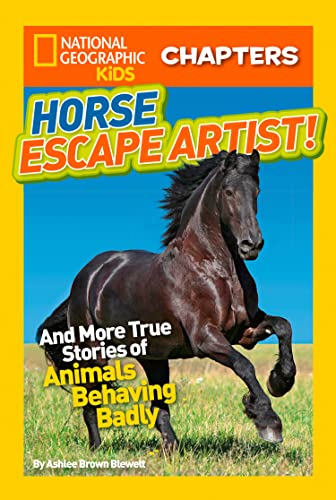 9781426317675: National Geographic Kids Chapters: Horse Escape Artist: And More True Stories of Animals Behaving Badly (NGK Chapters)