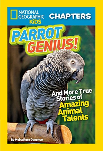 9781426317705: National Geographic Kids Chapters: Parrot Genius: And More True Stories of Amazing Animal Talents (NGK Chapters)