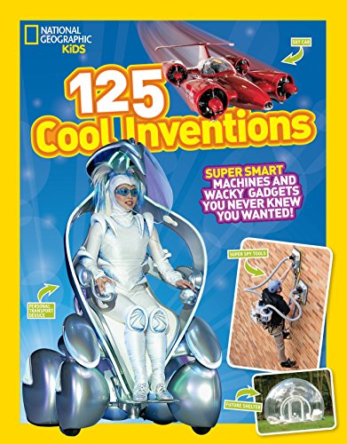 125 Cool Inventions: Supersmart Machines and Wacky Gadgets You Never Knew You Wanted! 9781426318856 The future is now! Super smart toilets, sweet dream machines, bread buttering toasters, and flying hotels -- this fun and informative bo