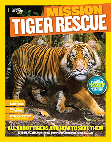 National Geographic Kids Mission: Tiger Rescue: All about Tigers and How to Save Them (Ng Kids ...