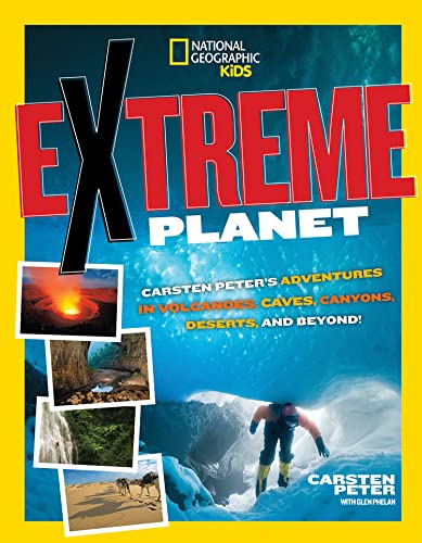Extreme Planet: Carsten Peter's Adventures in Volcanoes, Caves, Canyons, Deserts, and Beyond!:...