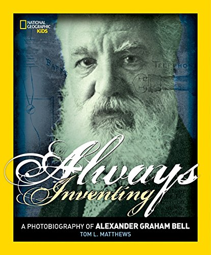 Always Inventing: A Photobiography of Alexander Graham Bell (National Geographic Photobiographies):...