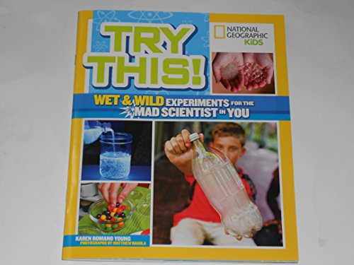 9781426323829: National Geographic Kids Try This! Wet & Wild Experiments for the Mad Scientist in You