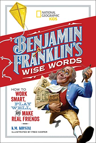 9781426326998: Benjamin Franklin's Wise Words: How to Work Smart, Play Well, and Make Real Friends (National Geographic Kids)