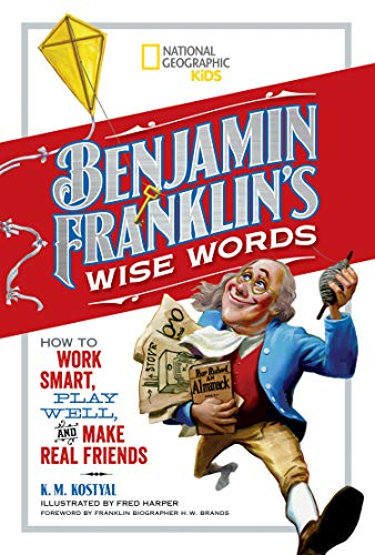 9781426327001: Benjamin Franklin's Wise Words: How to Work Smart, Play Well, and Make Real Friends