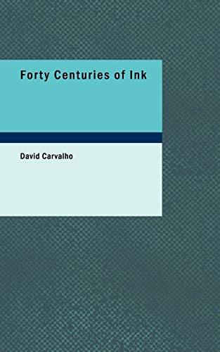 9781426400230: Forty Centuries of Ink: A Chronological Narrative Concerning Ink and Its Backgrounds