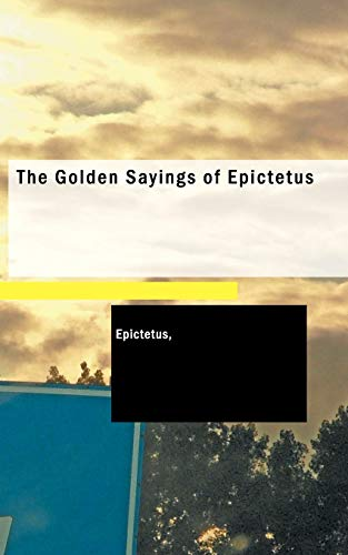 The Golden Sayings of Epictetus: Epictetus