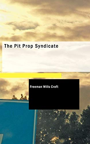 The Pit Prop Syndicate: Freeman Wills Croft