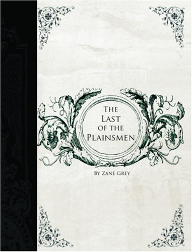 The Last of the Plainsmen: Zane Grey