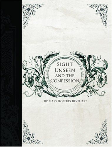 Sight Unseen and the Confession (1426410158) by Mary Roberts Rinehart