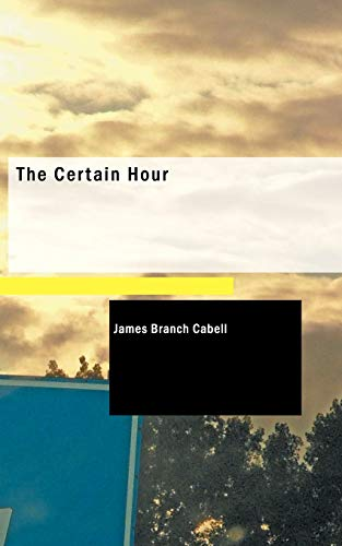 The Certain Hour: James Branch Cabell