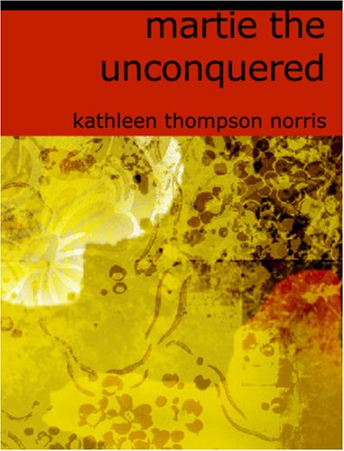 Martie, the Unconquered (1426418833) by Kathleen Thompson Norris