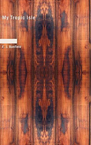 My Tropic Isle: E. J. Banfield