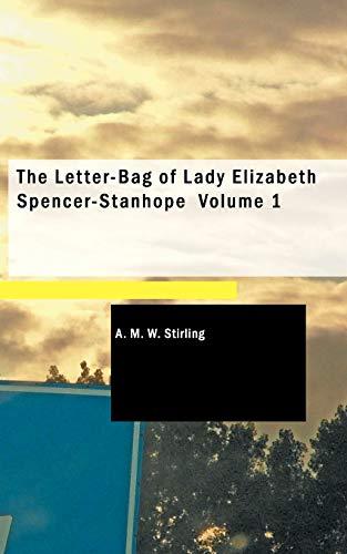 The Letter-Bag of Lady Elizabeth Spencer-Stanhope Volume: A M W