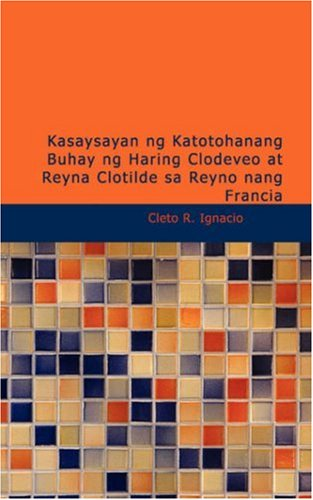 Kasaysayan Ng Katotohanang Buhay Ng Haring Clodeveo: Cleto R Ignacio
