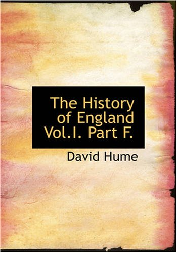 The History of England Vol.I. Part F.: Hume, David