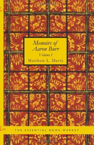 Memoirs of Aaron Burr, Volume 1: Matthew L. Davis