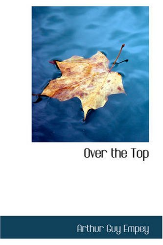 Over the Top, by Empey: Empey, Arthur Guy