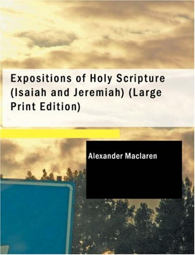 Expositions of Holy Scripture :Isaiah and Jeremiah: Maclaren, Alexander
