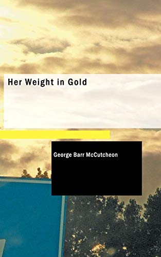 Her Weight in Gold: George Barr McCutcheon