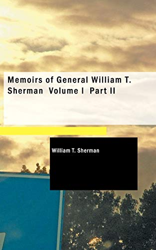 Memoirs of General William T. Sherman, Volume I, Part II (1426427964) by Sherman, William T.