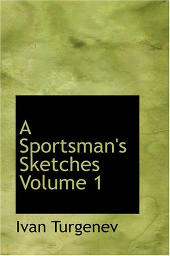 A Sportsman's Sketches, Volume 1: Ivan Turgenev