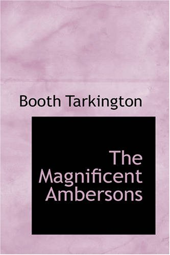The Magnificent Ambersons: Booth Tarkington