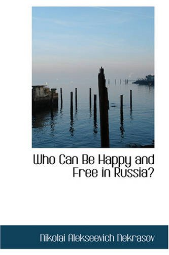 Who Can Be Happy and Free in Russia: Nikolai Alekseevich Nekrasov