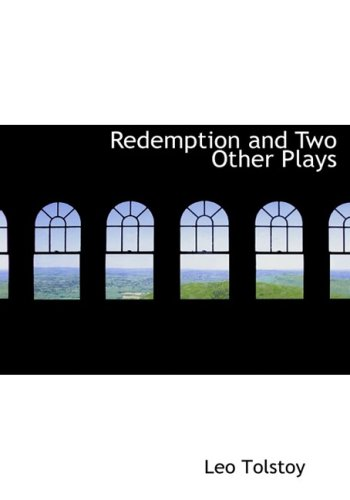 Redemption and two other plays: Leo Tolstoy