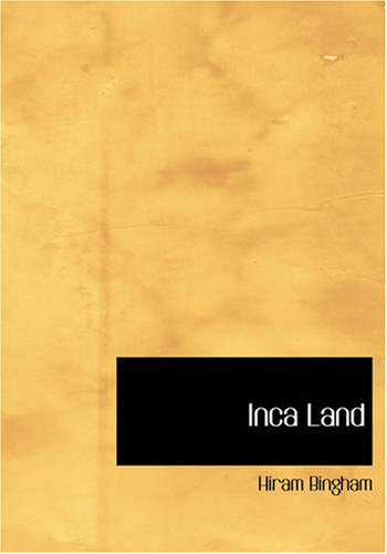 9781426444128: Inca Land: Explorations in the Highlands of Peru