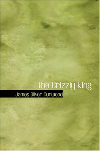 The Grizzly King: A Romance of the Wild (9781426444845) by Curwood, James Oliver