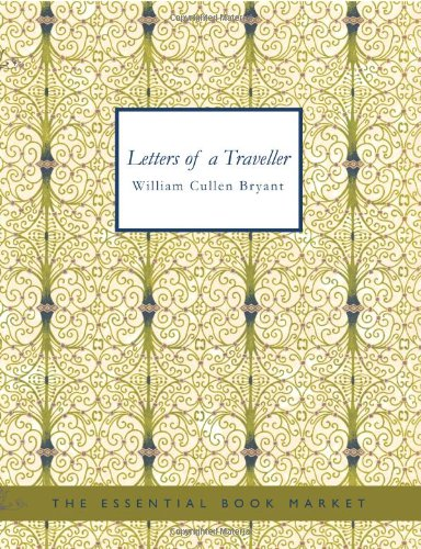 Letters of a Traveller: Notes of Things Seen in Europe and America (9781426445644) by William Cullen Bryant