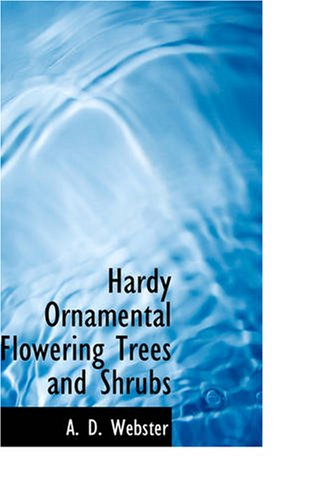 Hardy Ornamental Flowering Trees and Shrubs: A. D. Webster
