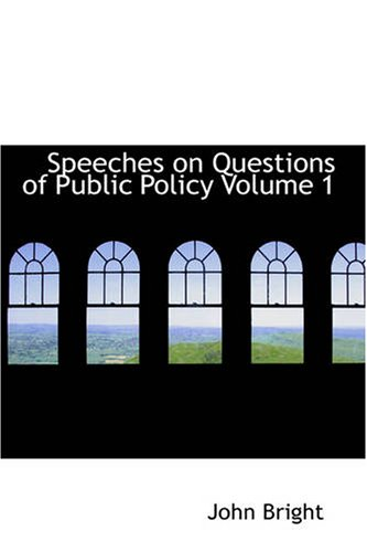Speeches on Questions of Public Policy Volume 1: John Bright