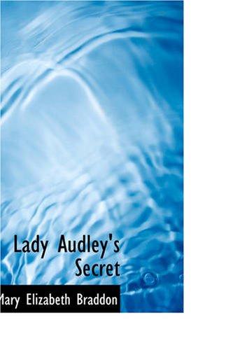Lady Audley's Secret: Lady Audley's Secret: Mary Elizabeth Braddon