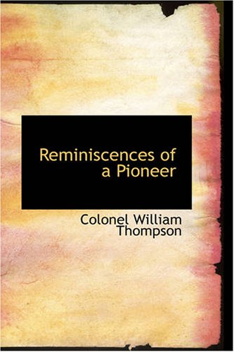 Reminiscences of a Pioneer: Colonel William Thompson