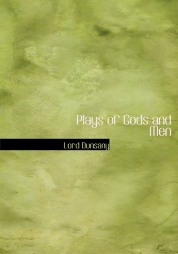 Plays of Gods and Men (9781426448782) by Lord Dunsany