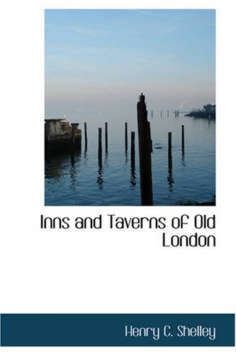 Inns and Taverns of Old London (Paperback): Henry C Shelley