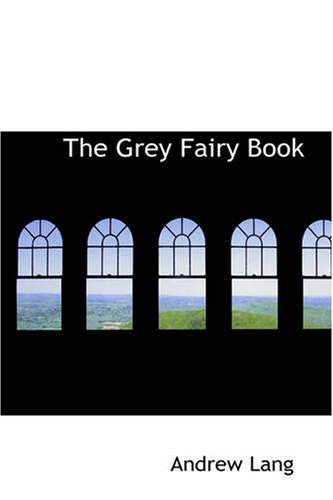 The Grey Fairy Book: Andrew Lang