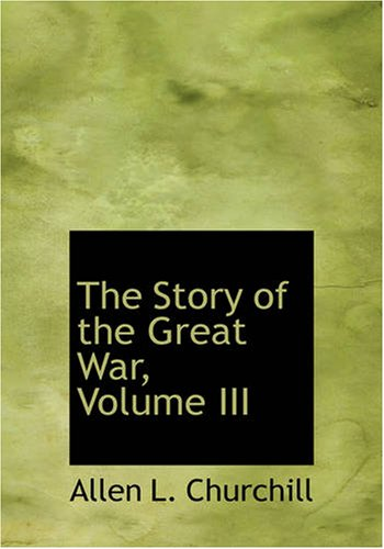 The Story of the Great War, Volume III (1426454376) by Allen L. Churchill