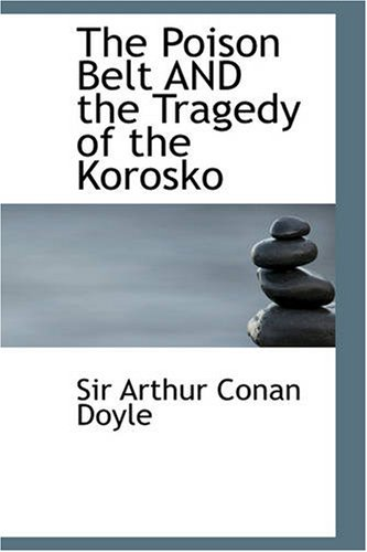 The Poison Belt AND the Tragedy of the Korosko: Sir Arthur Conan Doyle