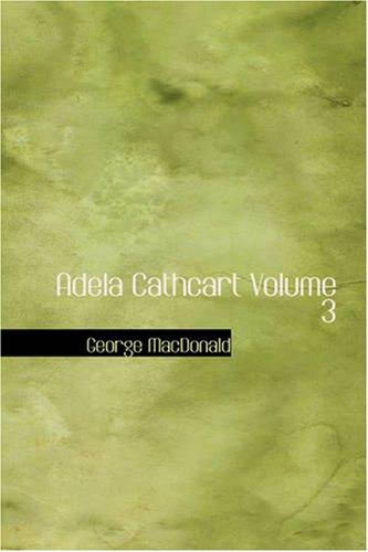 Adela Cathcart Volume 3: Adela Cathcart Volume 3: George MacDonald