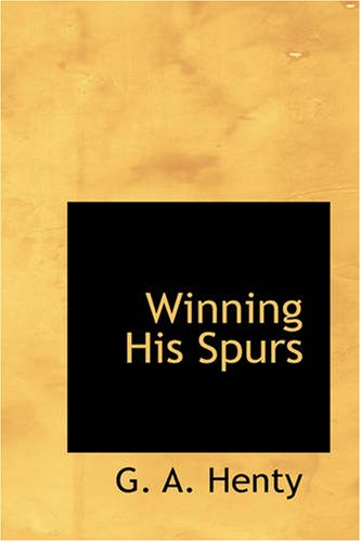 Winning His Spurs: A Tale of the Crusades: G. A. Henty