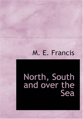 North, South and over the Sea: M. E. Francis