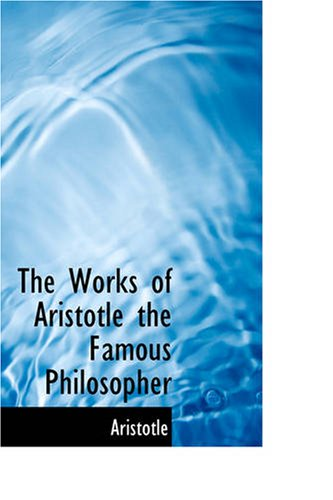 The Works of Aristotle the Famous Philosopher: Aristotle