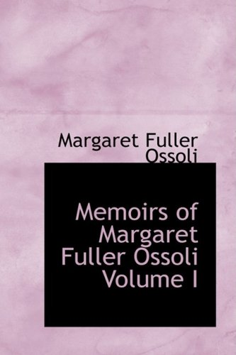 9781426467615: 1: Memoirs of Margaret Fuller Ossoli Volume I