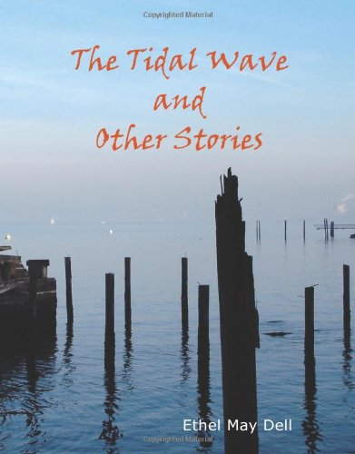 The Tidal Wave and Other Stories: Ethel May Dell