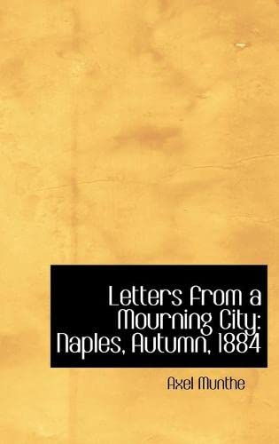 Letters from a Mourning City: Naples, Autumn, 1884: Axel Munthe